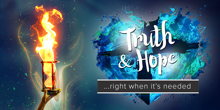 Truth and Hope - Right When it's Needed