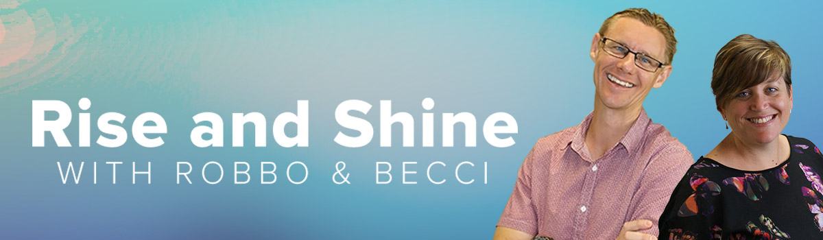 Rise and Shine with Robbo & Becci