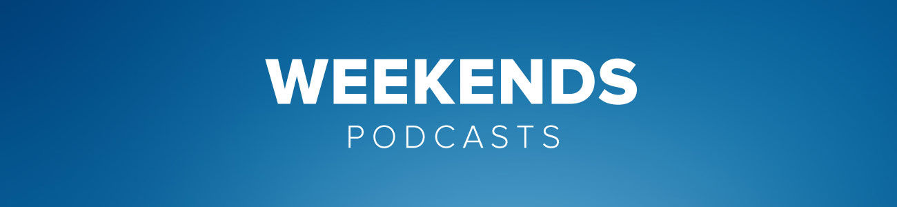 Weekend Podcasts