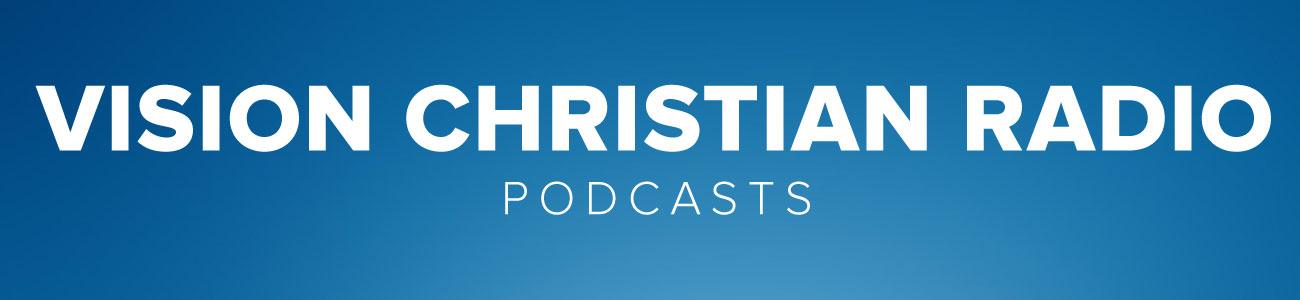 Vision Christian Radio Podcasts