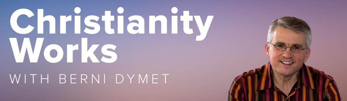 Christianity Works - Berni Dymet