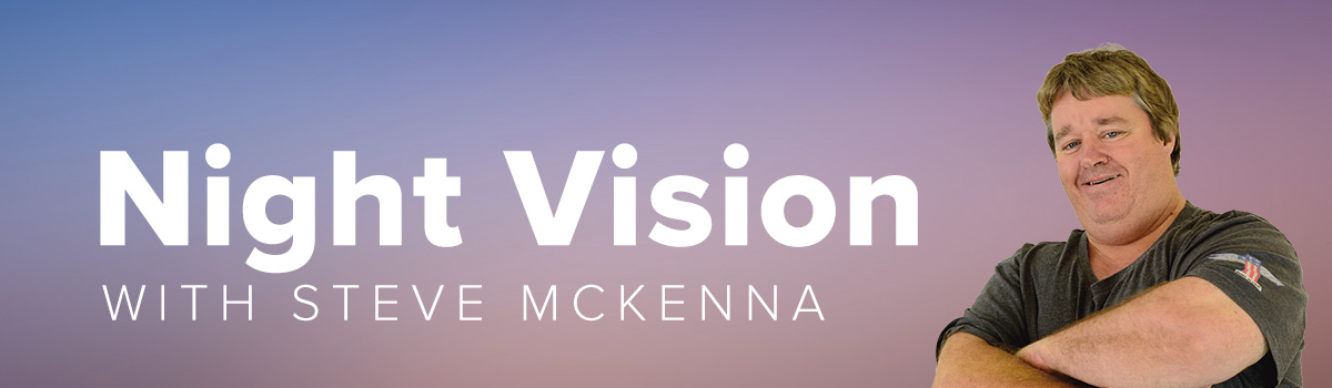 Night Vision with Steve McKenna