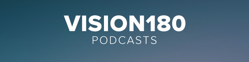 Vision180 Podcasts