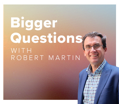 Bigger Questions with Robert Martin