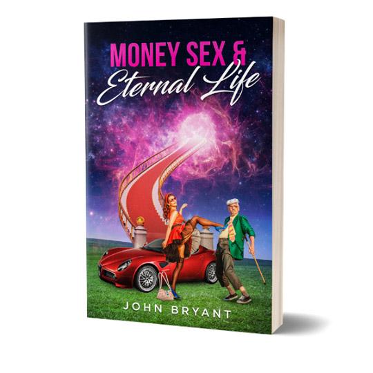 Money, Sex & Eternal Life book