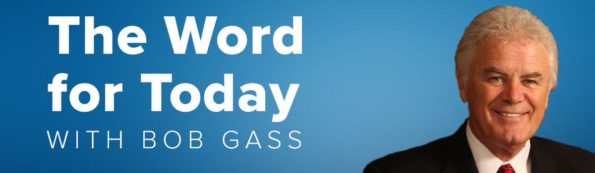 The Word for Today with Bob Gass