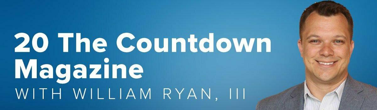 20 the Countdown Magazine with William Ryan, III