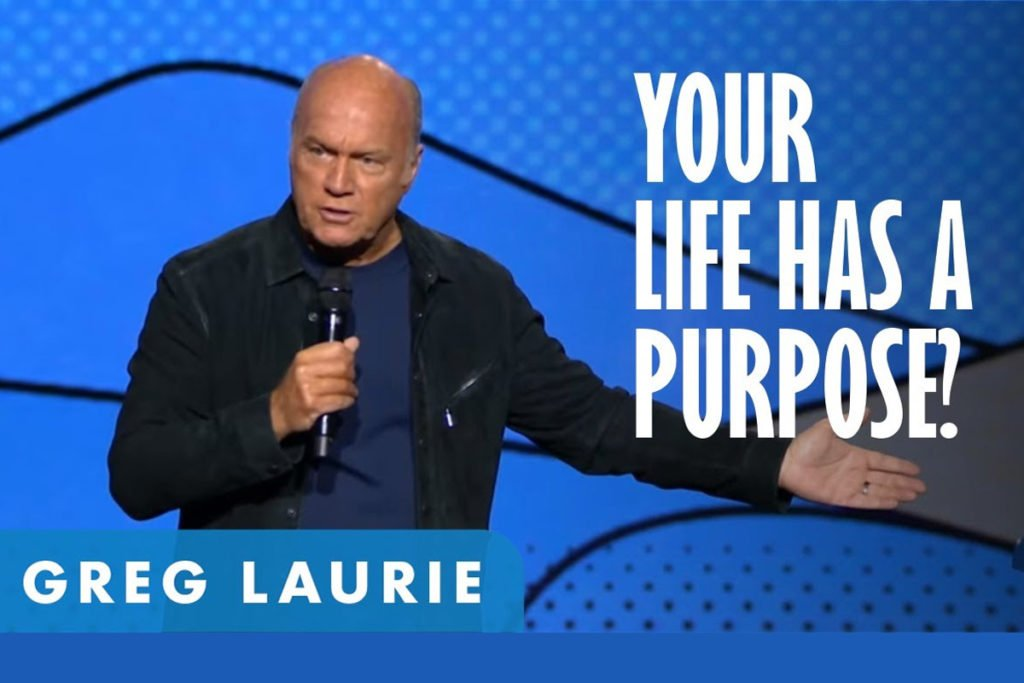 Greg Laurie - Your Life Has a Purpose?