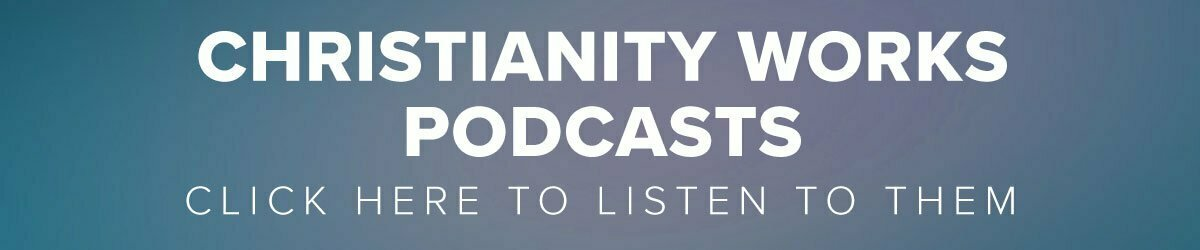 Christianity Works Podcasts