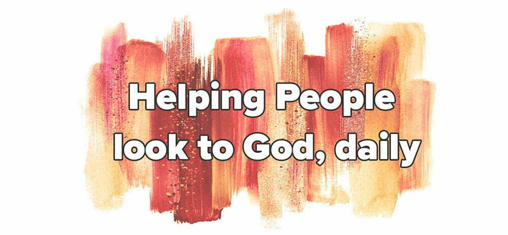 Helping people look to God daily