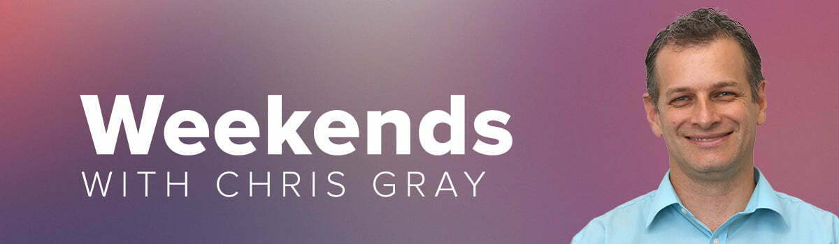 Weekends with Chris Gray